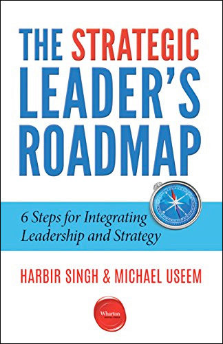 The Strategic Leader's Roadmap: Six Steps for Integrating Leadership and Strategy