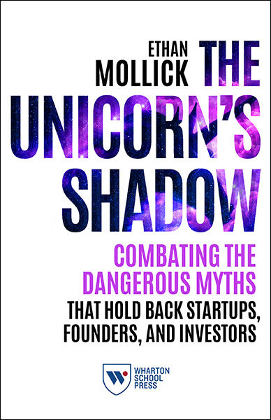 The Unicorn's Shadow: Combating the Dangerous Myths that Hold Back Startups, Founders, and Investors